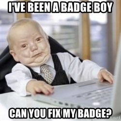 Working Babby - I've been a BAdge Boy Can you fix my Badge?