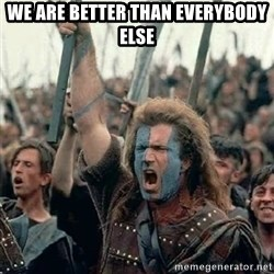 Brave Heart Freedom - we are better than everybody else