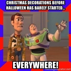 Everywhere - Christmas decorations before halloween has barely started... everywhere!