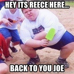 American Fat Kid - hey its reece here... back to you joe