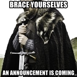 Brace Yourself Meme - Brace yourselves An announcement is coming