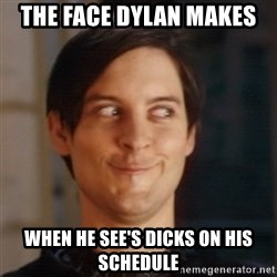 Peter Parker Spider Man - The face dylan makes When he see's dicks on his schedule