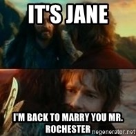 Never Have I Been So Wrong - It's Jane I'm back to marry you mr. rochester
