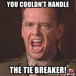 Jack Nicholson - You can't handle the truth! - You couldn't handle The tie breaker!