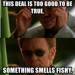 Csi - This deal is too good to be true.  Something smells fishy.
