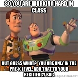 Toy story - So you are working hard in class But guess what?  You are only in the pre-k level. Add that to your resiliency bag