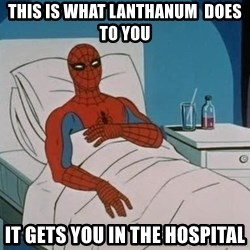 spiderman hospital - This is what Lanthanum  does to you It gets you in the hospital