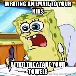 Spongebob What I Learned In Boating School Is - WRiting an email to your Kids After they take your towels