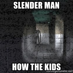 Slender game - SlEnder maN How the kids