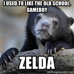 Confession Bear - I used to like the old school, Gameboy Zelda