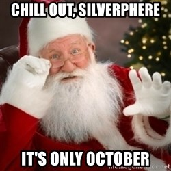 Santa claus - Chill out, silverphere it's only october