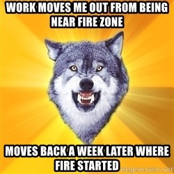 Courage Wolf - Work moves me out from being near fire zone Moves back a week later where fire started