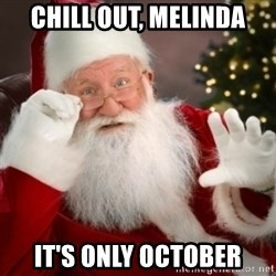 Santa claus - chill out, melinda it's only october