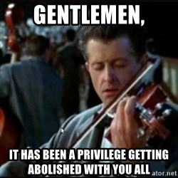 Titanic Band - Gentlemen,  It has been a PRIVILEGE getting abolished with you all