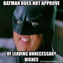 Goddamn Batman - Batman does not approve  of leaving unnecessary dishes