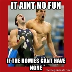 Ecstatic Michael Phelps - it aint no fun if the homies cant have none