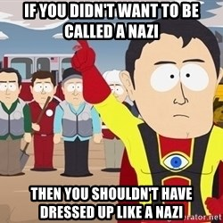 Captain Hindsight South Park - If you didn't want to be called a nazi Then You shouldn't have dressed up like a nazi