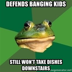 Foul Bachelor Frog - defends banging kids still won't take dishes downstairs