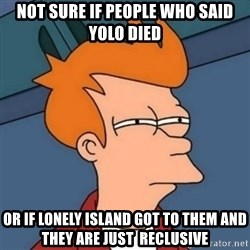 Not sure if troll - Not sure if people who said yolo died or if lonely island got to them and they are just  reclusive