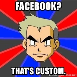 Professor Oak - Facebook? That's custom.