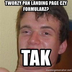 really high guy - tworzy pan landing page czy formularz? TAK