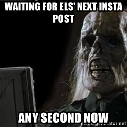 OP will surely deliver skeleton - waiting for els' next insta post ANY SECOND NOW