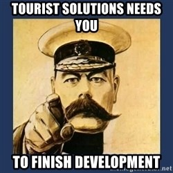 your country needs you - Tourist Solutions Needs You To finish development