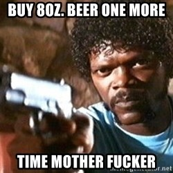Pulp Fiction - buy 8oz. Beer one more  Time mother fucker