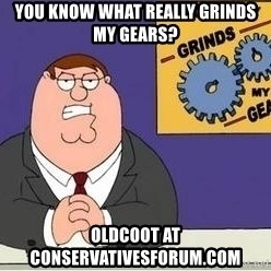 Grinds My Gears Peter Griffin - You know what really grinds my gears? oldcoot at conservativesforum.com