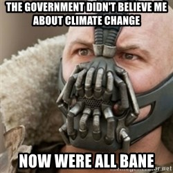 Bane - The GOVERNMENT DIDN'T BELIEVE me about climate change Now were all bane