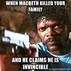 Pulp Fiction - When macbeth killed your family And he Claims hE is InvIncible