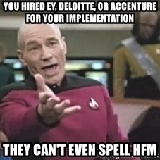 Picard Wtf - you hired EY, Deloitte, or accenture for your implementation they can't even spell hfm