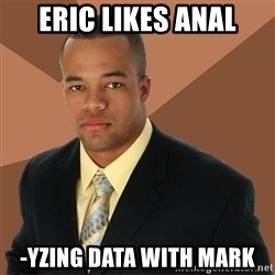 Successful Black Man - eric likes anal -yzing data with mark