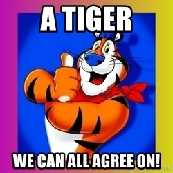 Tony The Tiger - a tiger we can all agree on!
