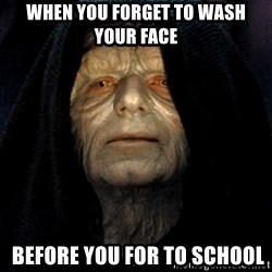 Star Wars Emperor - When You FORGET to wash your face   before you for to school