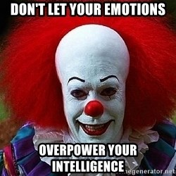 Pennywise the Clown - don't let your emotions overpower your intelligence