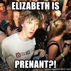 -Sudden Clarity Clarence - Elizabeth is  Prenant?!