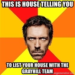 Diagnostic House - this is house telling you to list your house with the GrayHill Team