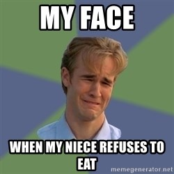 Sad Face Guy - My face When my niece refuses to eat