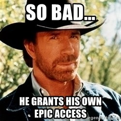 Chuck Norris Pwns - So Bad... He grants his own                epic access