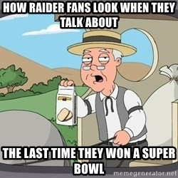 Pepperidge Farm Remembers Meme - How raider fans look when they talk about the last time they won a super bowl