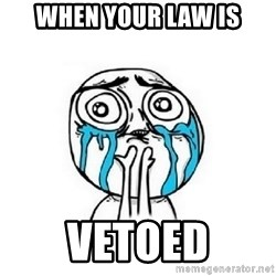 Crying face - When your law is Vetoed