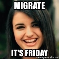 Friday Derp - Migrate IT'S FRIDAY