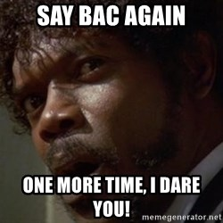 Angry Samuel L Jackson - SAY BAC AGAIN one more time, i dare you!