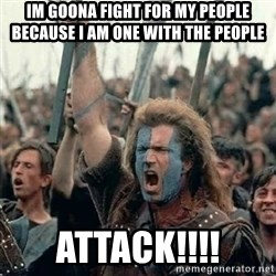 Brave Heart Freedom - Im goona fight for my people because I am one with the people ATTACK!!!!