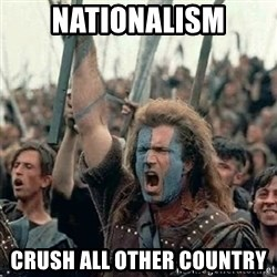 Brave Heart Freedom - nationalism crush all OTHER country