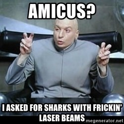 dr. evil quotation marks - Amicus? I asked for sharks with frickin' laser beams