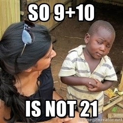 skeptical black kid - So 9+10 Is not 21
