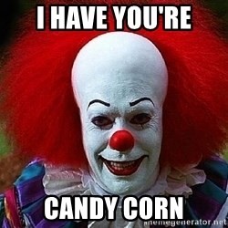 Pennywise the Clown - I have you're Candy corn
