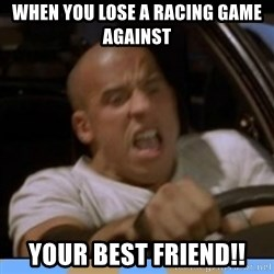 fast and furious - When you loSe a Racing game against  YOUR BEST FRIEND!!